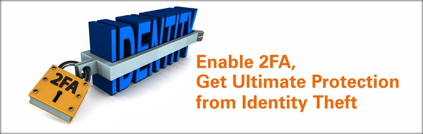 Enable 2FA, Get Ultimate Protection from Identity Theft