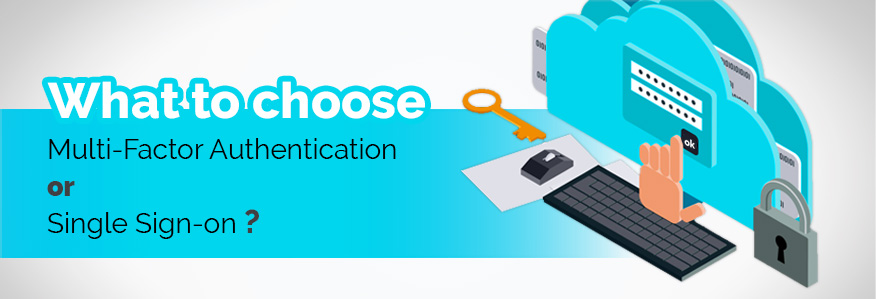 What to Choose: Multi-Factor Authentication or Single Sign-on?