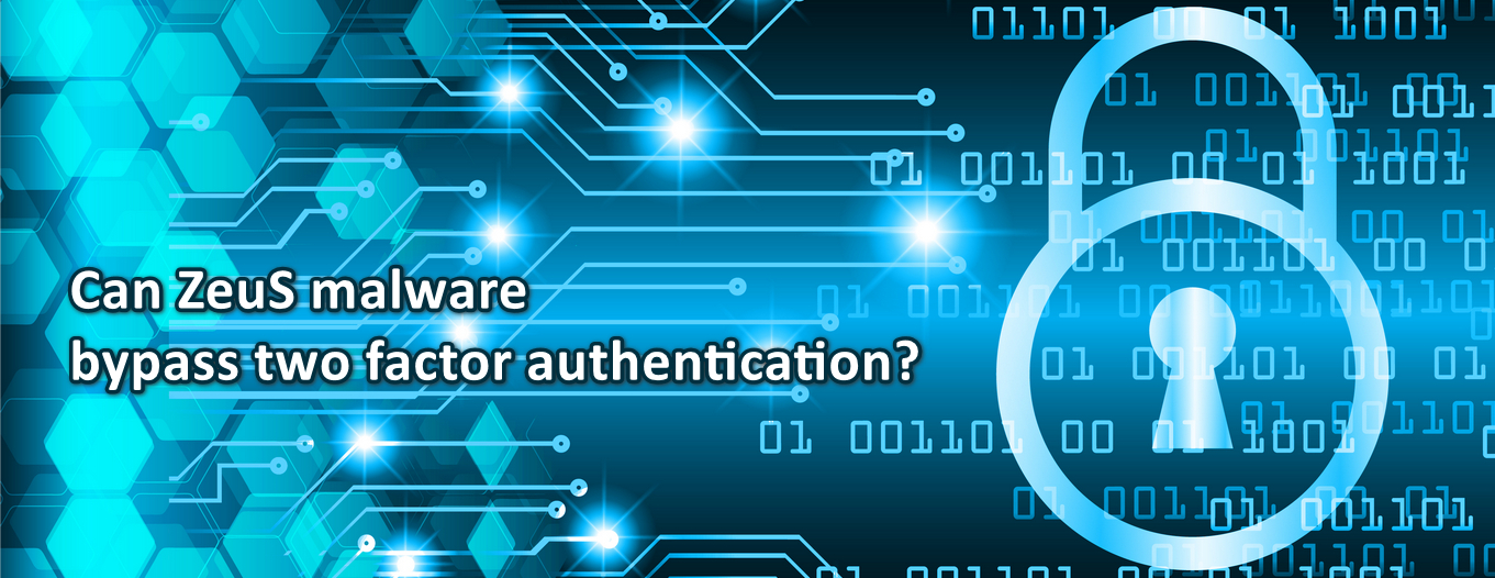 Can ZeuS Malware Bypass Two Factor Authentication?